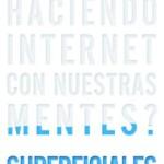 ¿Qué está haciendo Internet con nuestras mentes? Superficiales